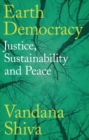 Earth Democracy : Justice, Sustainability and Peace - Book