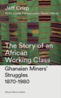 The Story of an African Working Class : Ghanaian Miners' Struggles 1870-1980 - Book