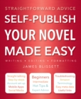 Self-Publish Your Novel Made Easy : Straightforward Advice - Book