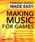 Making Music for Games : Expert Advice, Made Easy - Book