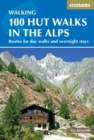 100 Hut Walks in the Alps : Routes for day walks and overnight stays in France, Switzerland, Italy, Austria and Slovenia - eBook