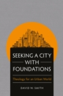 Seeking a City with Foundations : Theology for an Urban World - eBook