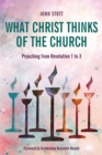 What Christ Thinks of the Church : Preaching from Revelation 1 to 3 - eBook