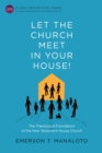 Let the Church Meet in Your House! : The Theological Foundation of the New Testament House Church - eBook