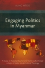 Engaging Politics in Myanmar : A Study of Aung San Suu Kyi and Martin Luther King Jr in Light of Walter Wink's Political Theology - eBook