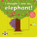 I thought I saw an... elephant! - Book