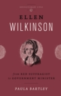 Ellen Wilkinson : From Red Suffragist to Government Minister - eBook