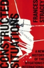 Constructed Situations : A New History of the Situationist International - eBook