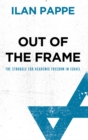 Out of the Frame : The Struggle for Academic Freedom in Israel - eBook