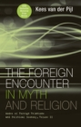 The Foreign Encounter in Myth and Religion : Modes of Foreign Relations and Political Economy, Volume II - eBook