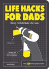 Life Hacks for Dads : Handy Hints to Make Life Easier - eBook