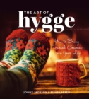 The Art of Hygge : How to Bring Danish Cosiness Into Your Life - eBook