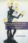 The Juggler of Notre Dame and the Medievalizing of Modernity : Volume 6: War and Peace, Sex and Violence - Book