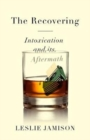 The Recovering : Intoxication and its Aftermath - Book