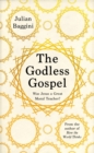 The Godless Gospel : Was Jesus A Great Moral Teacher? - Book