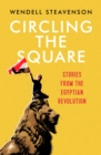 Circling the Square : Stories from the Egyptian Revolution - Book
