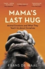 Mama's Last Hug : Animal Emotions and What They Teach Us about Ourselves - Book