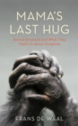 Mama's Last Hug : Animal Emotions and What They Teach Us about Ourselves - eBook