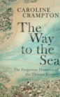 The Way to the Sea : The Forgotten Histories of the Thames Estuary - Book