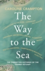 The Way to the Sea : The Forgotten Histories of the Thames Estuary - eBook