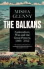The Balkans, 1804-2012 : Nationalism, War and the Great Powers - Book
