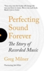 Perfecting Sound Forever : The Story Of Recorded Music - Book
