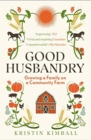 Good Husbandry : Growing a Family on a Community Farm - Book