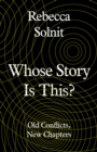 Whose Story Is This? : Old Conflicts, New Chapters - eBook