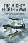 The Mighty Eighth at War : USAAF 8th Air Force Bombers Versus the Luftwaffe 1943-1945 - eBook