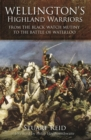 Wellington's Highland Warriors : From the Black Watch Mutiny to the Battle of Waterloo - eBook