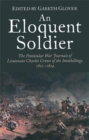 An Eloquent Soldier : The Peninsular War Journals of Lieutenant Charles Crowe of the Inniskillings, 1812-14 - eBook