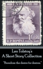 "Leo Tolstoy - A Short Story Collection : ""Boredom: the desire for desires."" - eBook"
