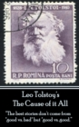 "Leo Tolstoy - The Cause of it All : ""The best stories don't come from ""good vs. bad"" but ""good vs. good."" - eBook"