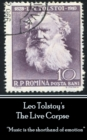 "Leo Tolstoy - The Live Corpse : ""Music is the shorthand of emotion"" - eBook"