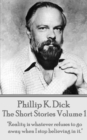 "The Short Stories Of Phillip K. Dick - Volume 1 : ""Reality is whatever refuses to go away when I stop believing in it."" - eBook"