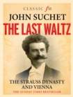 The Last Waltz : The Strauss Dynasty and Vienna - eBook