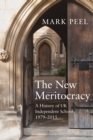 The New Meritocracy : A History of UK Independent Schools, 1979-2014 - Book