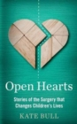 Open Hearts : Stories of the Surgery That Changes Children's Lives - Book