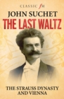 The Last Waltz : The Strauss Dynasty and Vienna - Book