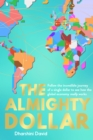 The Almighty Dollar : Follow the Incredible Journey of a Single Dollar to See How the Global Economy Really Works - Book
