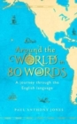 Around the World in 80 Words : A Journey Through the English Language - Book