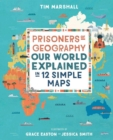 Prisoners of Geography : Our World Explained in 12 Simple Maps - Book
