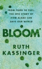 Bloom : From food to fuel, the epic story of how algae can save our world - Book