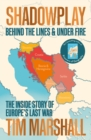 Shadowplay: Behind the Lines and Under Fire : The Inside Story of Europe's Last War - Book