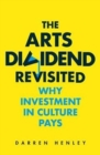 The Arts Dividend Revisited : Why Investment in Culture Pays - Book