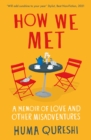 How We Met : A Memoir of Love and Other Misadventures, 'Will add sunshine to your year'. Stylist, best non-fiction 2021 - eBook