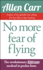 No More Fear of Flying : The Revolutionary Allen Carr's Easyway method in pocket form - Book