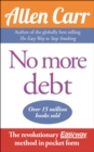 No More Debt : The revolutionary Allen Carr's Easyway method in pocket form - Book