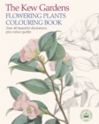 The Kew Gardens Flowering Plants Colouring Book : Over 40 Beautiful Illustrations Plus Colour Guides - Book