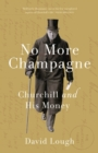 No More Champagne : Churchill and His Money - Book